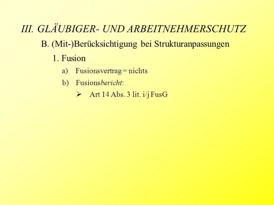 III. GLÄUBIGER- UND ARBEITNEHMERSCHUTZ B. (Mit-)Berücksichtigung bei Strukturanpassungen b)Fusionsbericht:  Art 14 Abs. 3 lit. i/j FusG 1. Fusion a)F