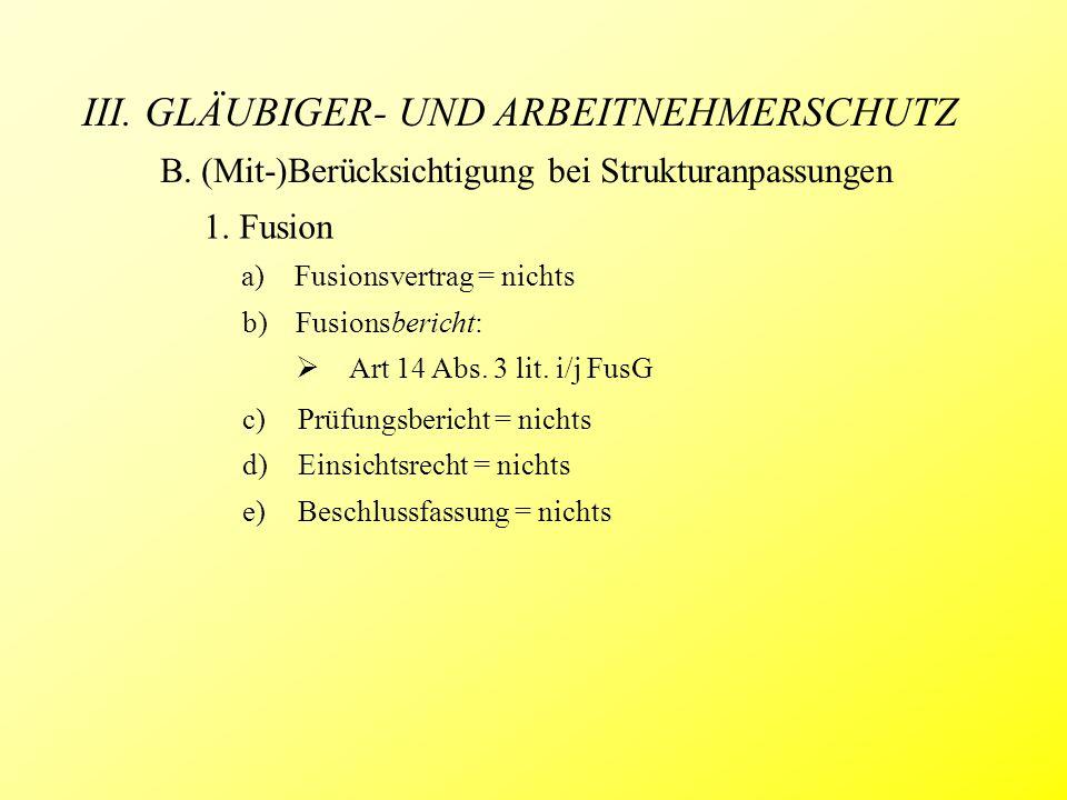 III. GLÄUBIGER- UND ARBEITNEHMERSCHUTZ B. (Mit-)Berücksichtigung bei Strukturanpassungen b)Fusionsbericht:  Art 14 Abs. 3 lit. i/j FusG c) Prüfungsbe