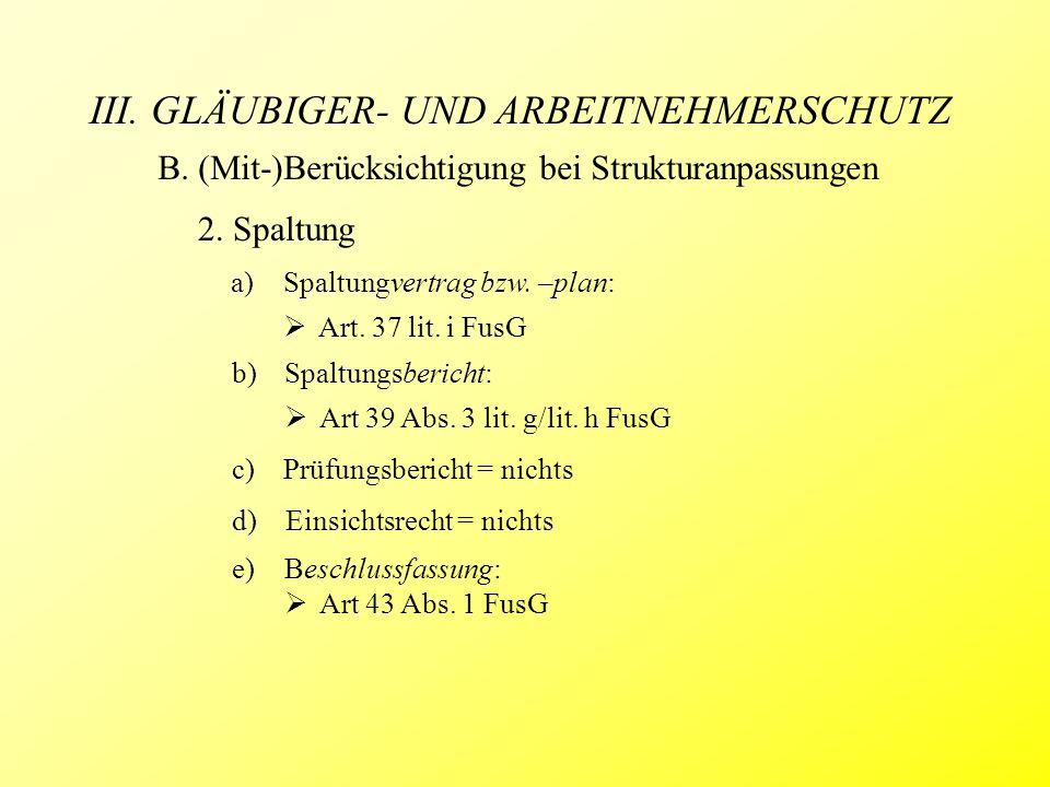 III. GLÄUBIGER- UND ARBEITNEHMERSCHUTZ B. (Mit-)Berücksichtigung bei Strukturanpassungen 2. Spaltung a)Spaltungvertrag bzw. –plan:  Art. 37 lit. i Fu