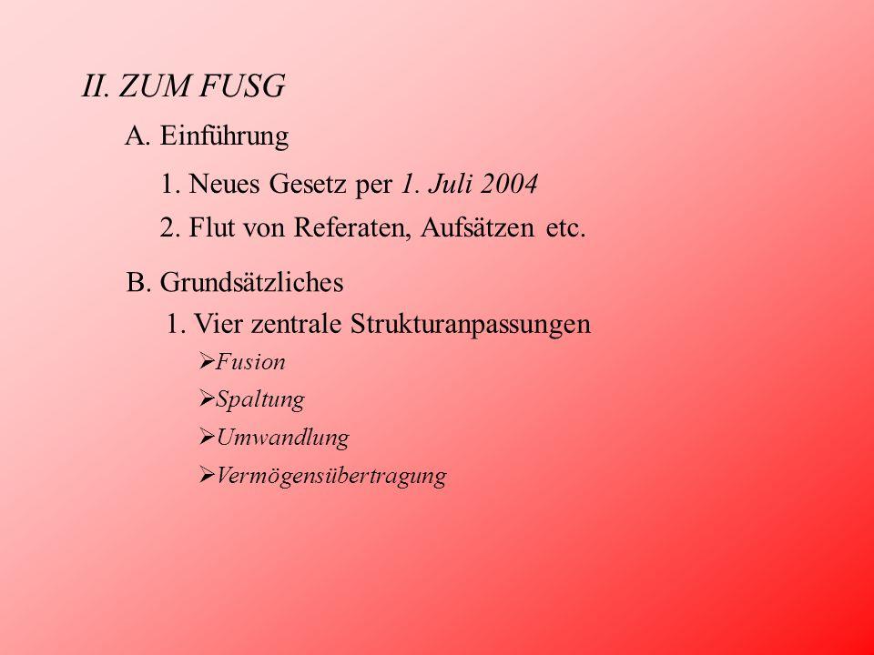 II.ZUM FUSG A. Einführung 1. Neues Gesetz per 1. Juli 2004 2. Flut von Referaten, Aufsätzen etc. B. Grundsätzliches 1. Vier zentrale Strukturanpassung