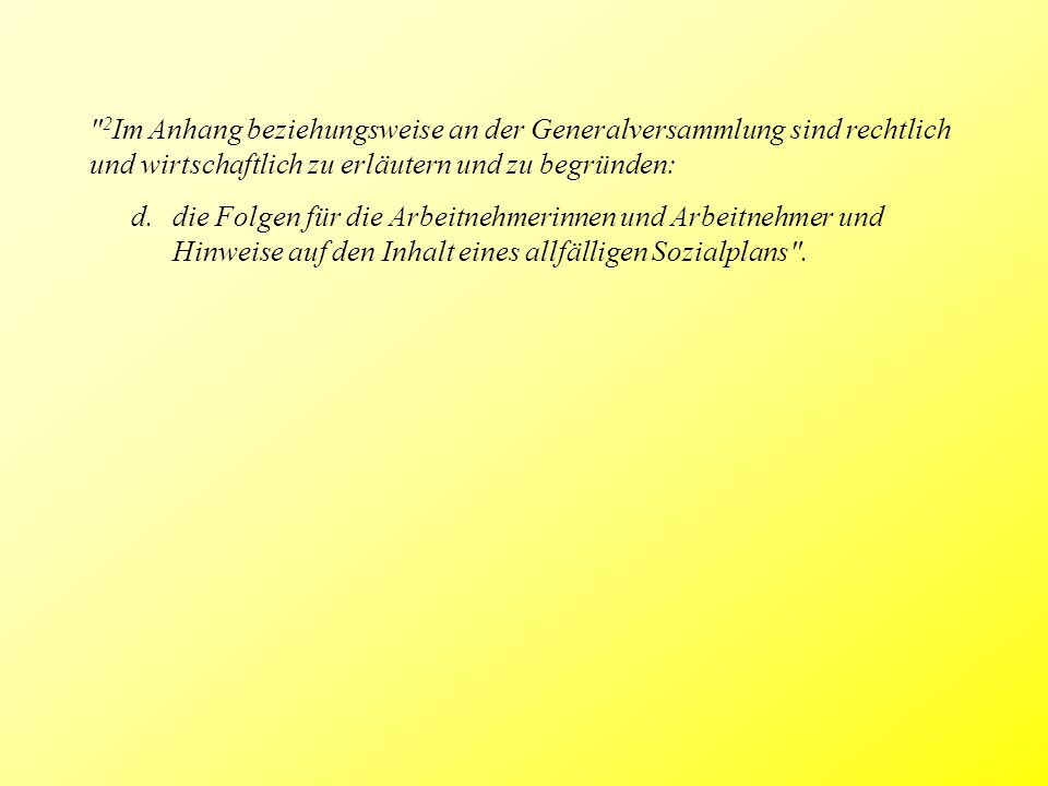 2 Im Anhang beziehungsweise an der Generalversammlung sind rechtlich und wirtschaftlich zu erläutern und zu begründen: d.