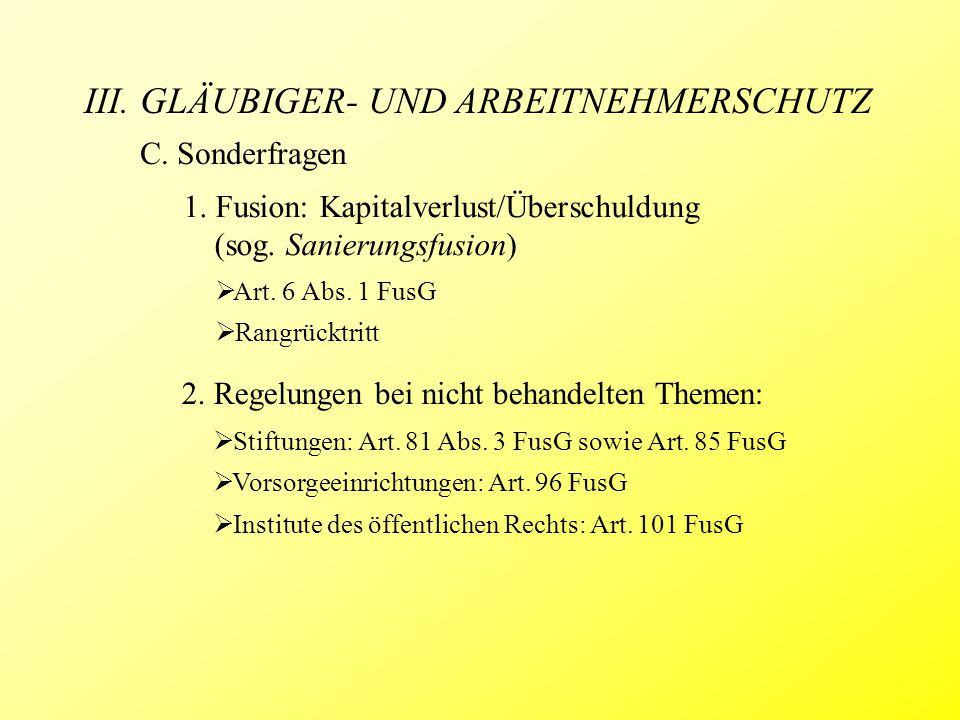 III. GLÄUBIGER- UND ARBEITNEHMERSCHUTZ C. Sonderfragen 1. Fusion: Kapitalverlust/Überschuldung (sog. Sanierungsfusion)  Art. 6 Abs. 1 FusG  Rangrück