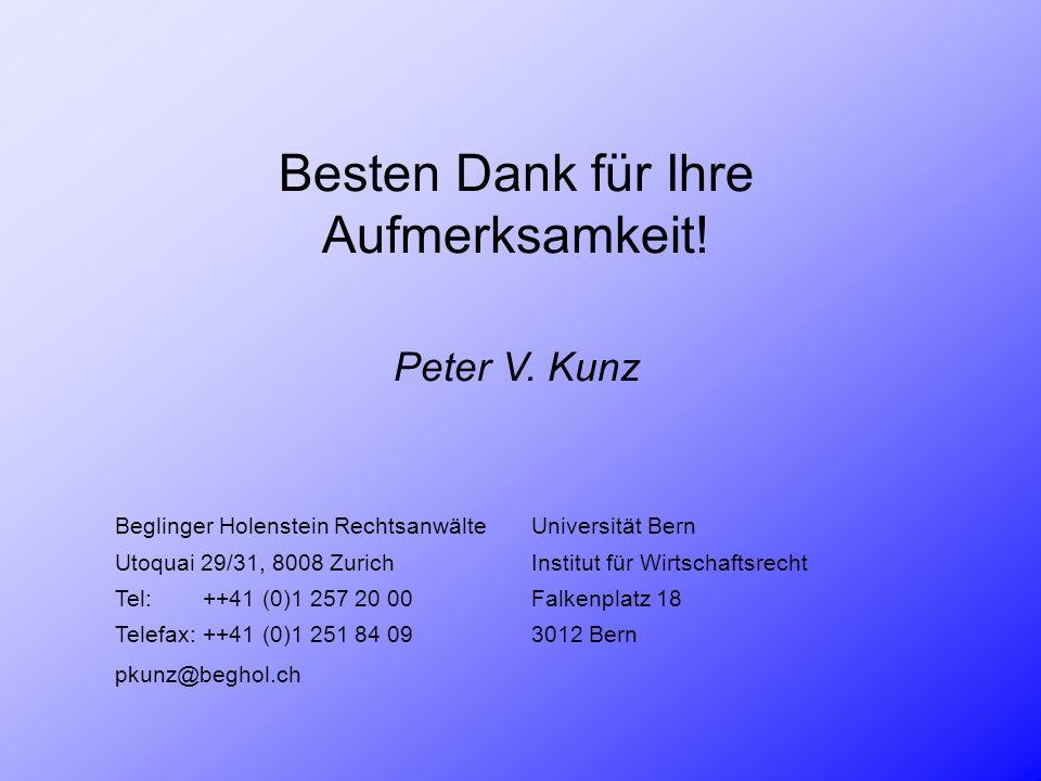 Besten Dank für Ihre Aufmerksamkeit! Peter V. Kunz Beglinger Holenstein RechtsanwälteUniversität Bern Utoquai 29/31, 8008 ZurichInstitut für Wirtschaf