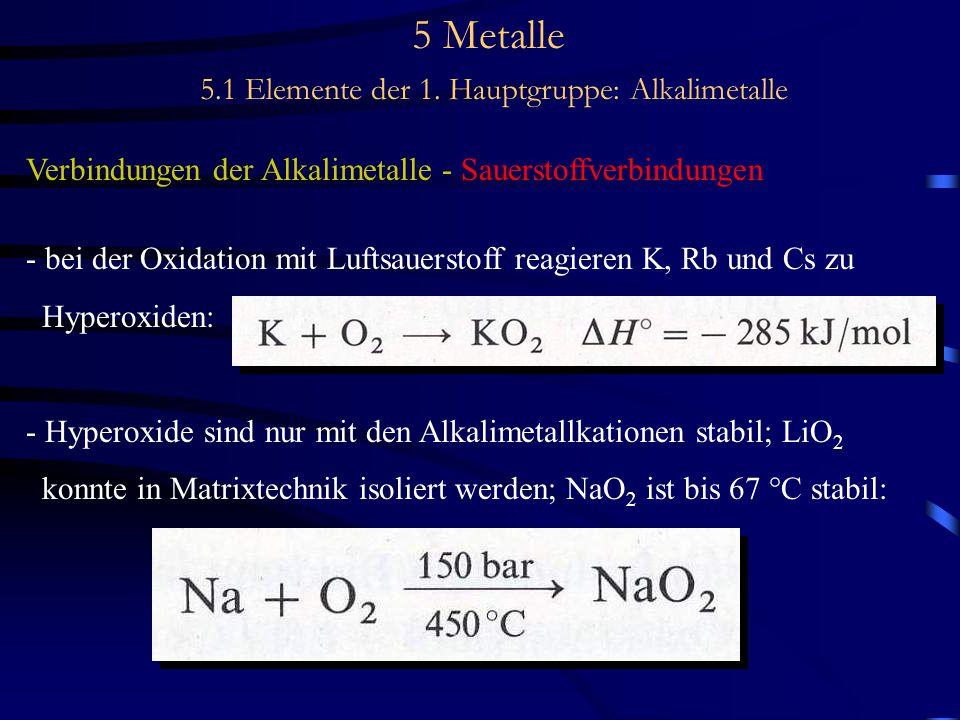 5 Metalle 5.1 Elemente der 1. Hauptgruppe: Alkalimetalle Verbindungen der Alkalimetalle - Sauerstoffverbindungen - bei der Oxidation mit Luftsauerstof