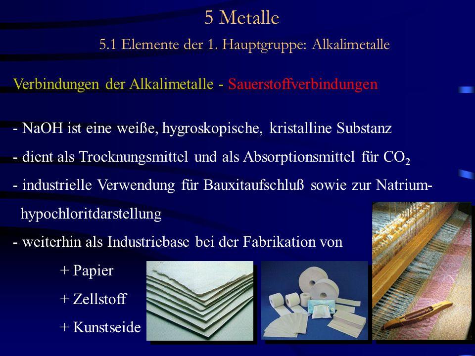 5 Metalle 5.1 Elemente der 1. Hauptgruppe: Alkalimetalle Verbindungen der Alkalimetalle - Sauerstoffverbindungen - NaOH ist eine weiße, hygroskopische