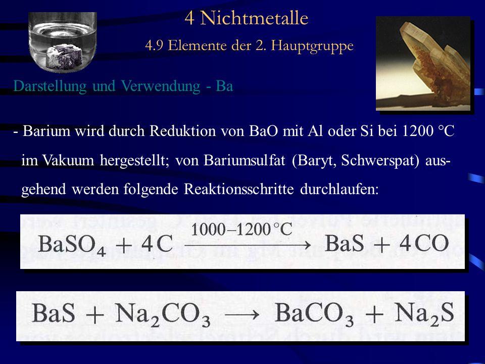 4 Nichtmetalle 4.9 Elemente der 2. Hauptgruppe Darstellung und Verwendung - Ba - Barium wird durch Reduktion von BaO mit Al oder Si bei 1200 °C im Vak