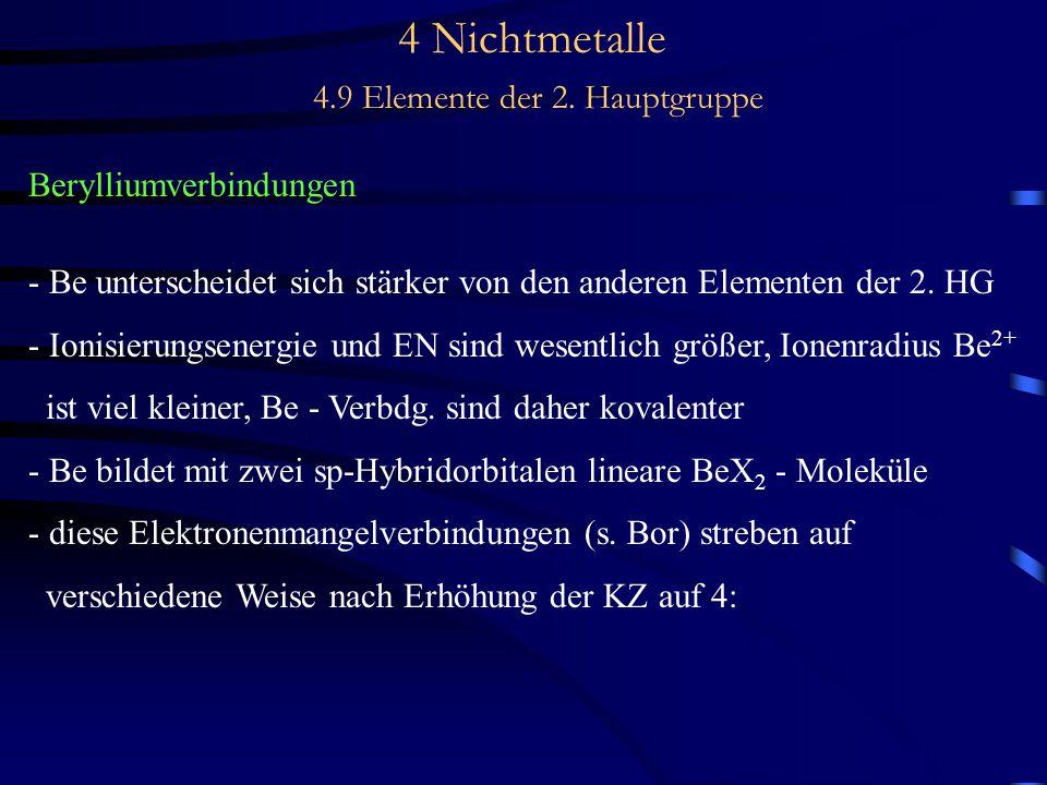 4 Nichtmetalle 4.9 Elemente der 2. Hauptgruppe Berylliumverbindungen - Be unterscheidet sich stärker von den anderen Elementen der 2. HG - Ionisierung