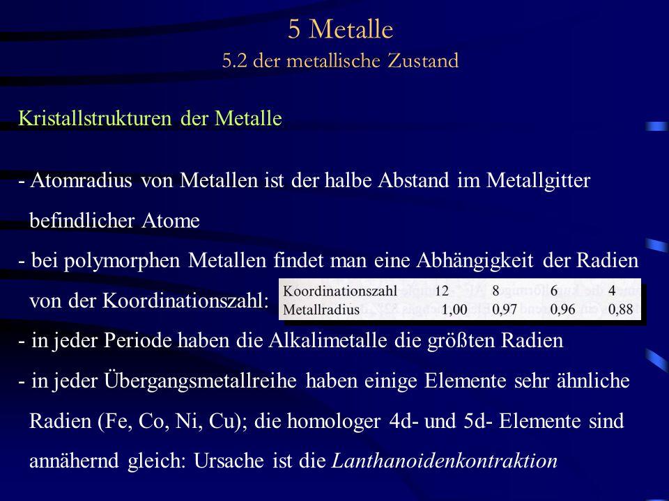 5 Metalle 5.2 der metallische Zustand Kristallstrukturen der Metalle - Atomradius von Metallen ist der halbe Abstand im Metallgitter befindlicher Atom