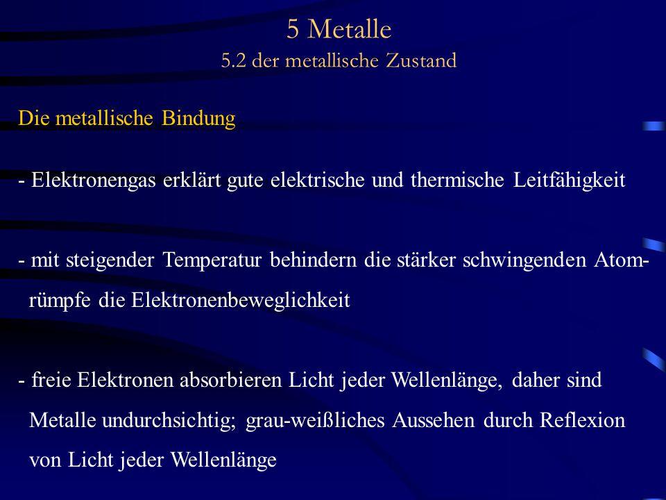 5 Metalle 5.2 der metallische Zustand Die metallische Bindung - Elektronengas erklärt gute elektrische und thermische Leitfähigkeit - mit steigender T