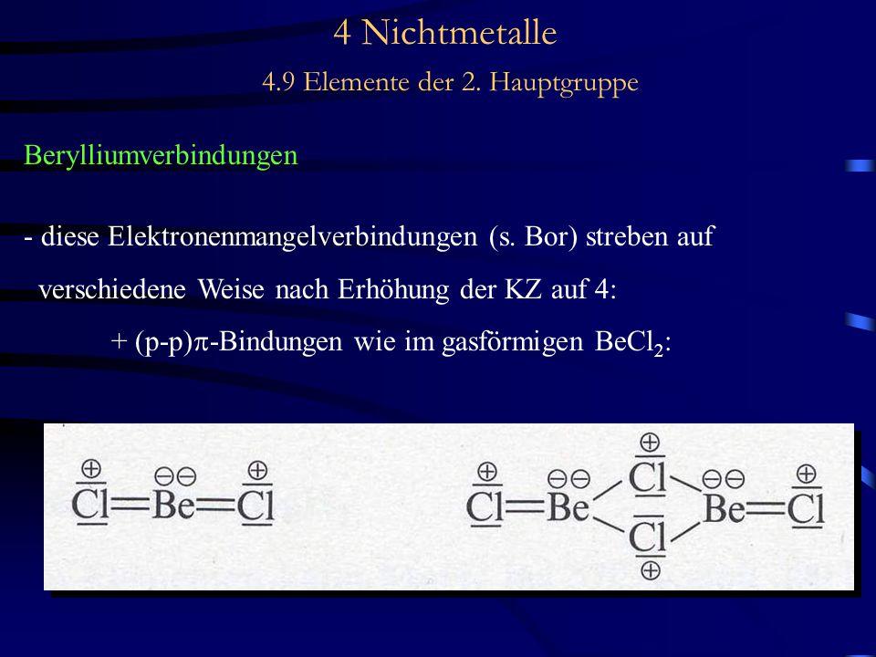 4 Nichtmetalle 4.9 Elemente der 2. Hauptgruppe Berylliumverbindungen - diese Elektronenmangelverbindungen (s. Bor) streben auf verschiedene Weise nach