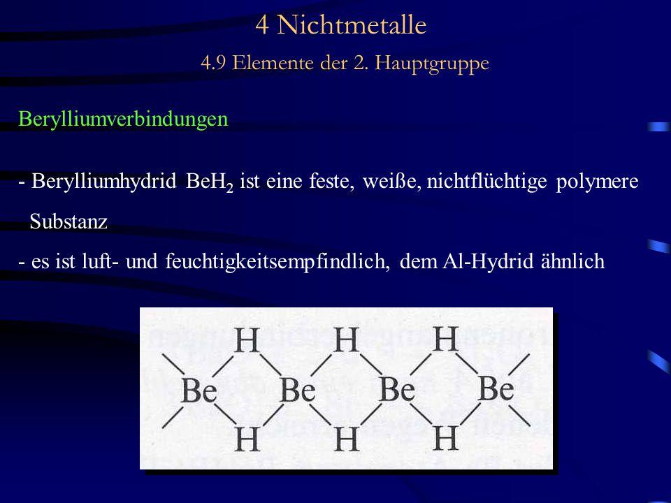 4 Nichtmetalle 4.9 Elemente der 2. Hauptgruppe Berylliumverbindungen - Berylliumhydrid BeH 2 ist eine feste, weiße, nichtflüchtige polymere Substanz -
