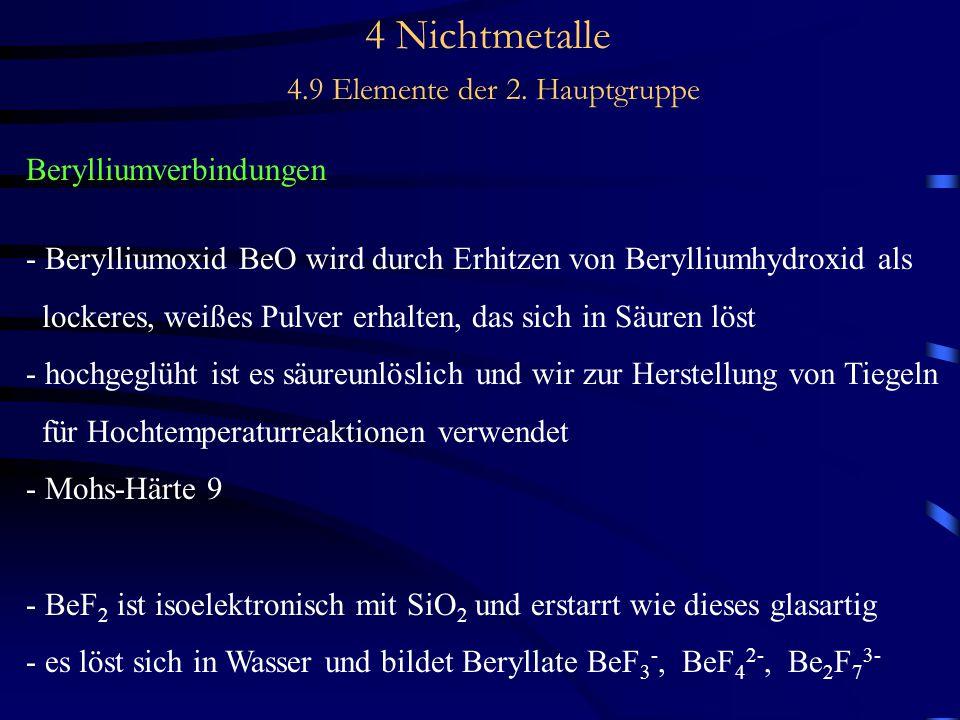 4 Nichtmetalle 4.9 Elemente der 2. Hauptgruppe Berylliumverbindungen - Berylliumoxid BeO wird durch Erhitzen von Berylliumhydroxid als lockeres, weiße