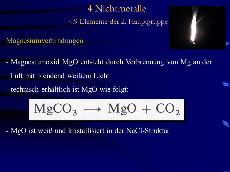 4 Nichtmetalle 4.9 Elemente der 2. Hauptgruppe Magnesiumverbindungen - Magnesiumoxid MgO entsteht durch Verbrennung von Mg an der Luft mit blendend we