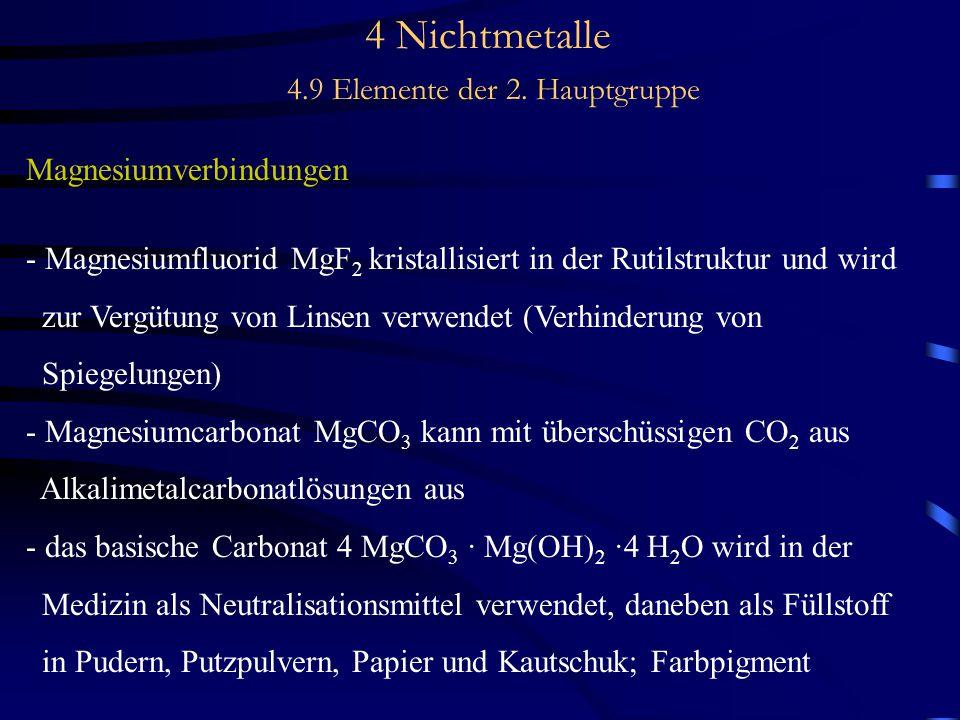 4 Nichtmetalle 4.9 Elemente der 2. Hauptgruppe Magnesiumverbindungen - Magnesiumfluorid MgF 2 kristallisiert in der Rutilstruktur und wird zur Vergütu