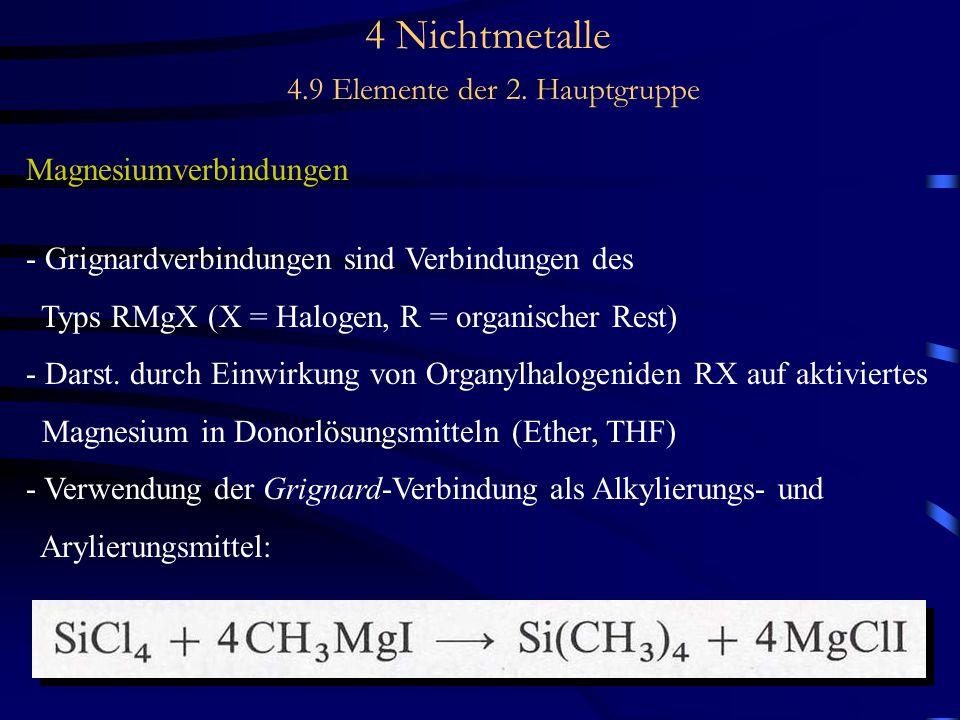 4 Nichtmetalle 4.9 Elemente der 2. Hauptgruppe Magnesiumverbindungen - Grignardverbindungen sind Verbindungen des Typs RMgX (X = Halogen, R = organisc