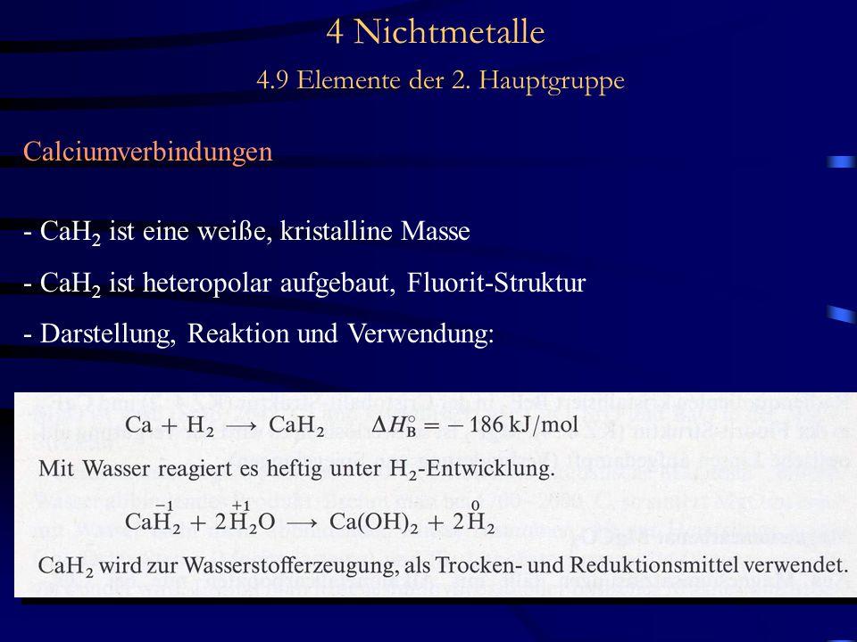4 Nichtmetalle 4.9 Elemente der 2. Hauptgruppe Calciumverbindungen - CaH 2 ist eine weiße, kristalline Masse - CaH 2 ist heteropolar aufgebaut, Fluori