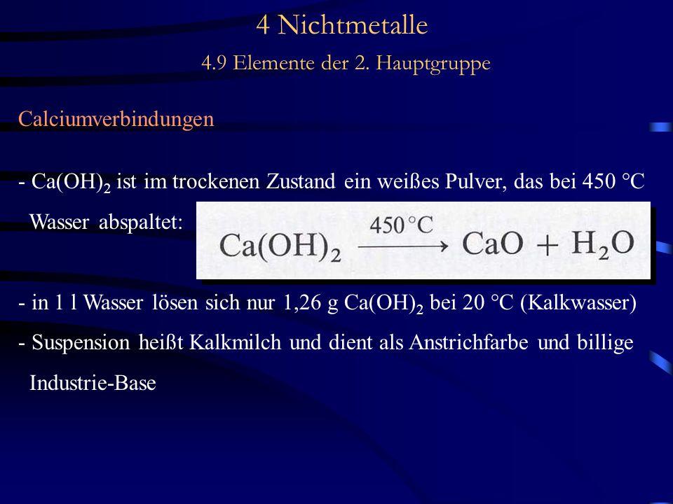 4 Nichtmetalle 4.9 Elemente der 2. Hauptgruppe Calciumverbindungen - Ca(OH) 2 ist im trockenen Zustand ein weißes Pulver, das bei 450 °C Wasser abspal