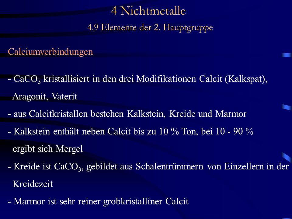 4 Nichtmetalle 4.9 Elemente der 2. Hauptgruppe Calciumverbindungen - CaCO 3 kristallisiert in den drei Modifikationen Calcit (Kalkspat), Aragonit, Vat