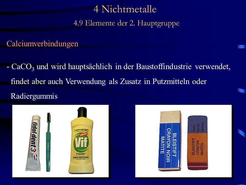 4 Nichtmetalle 4.9 Elemente der 2. Hauptgruppe Calciumverbindungen - CaCO 3 und wird hauptsächlich in der Baustoffindustrie verwendet, findet aber auc