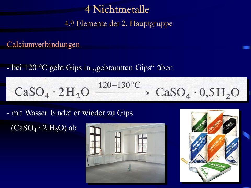 """4 Nichtmetalle 4.9 Elemente der 2. Hauptgruppe Calciumverbindungen - bei 120 °C geht Gips in """"gebrannten Gips"""" über: - mit Wasser bindet er wieder zu"""