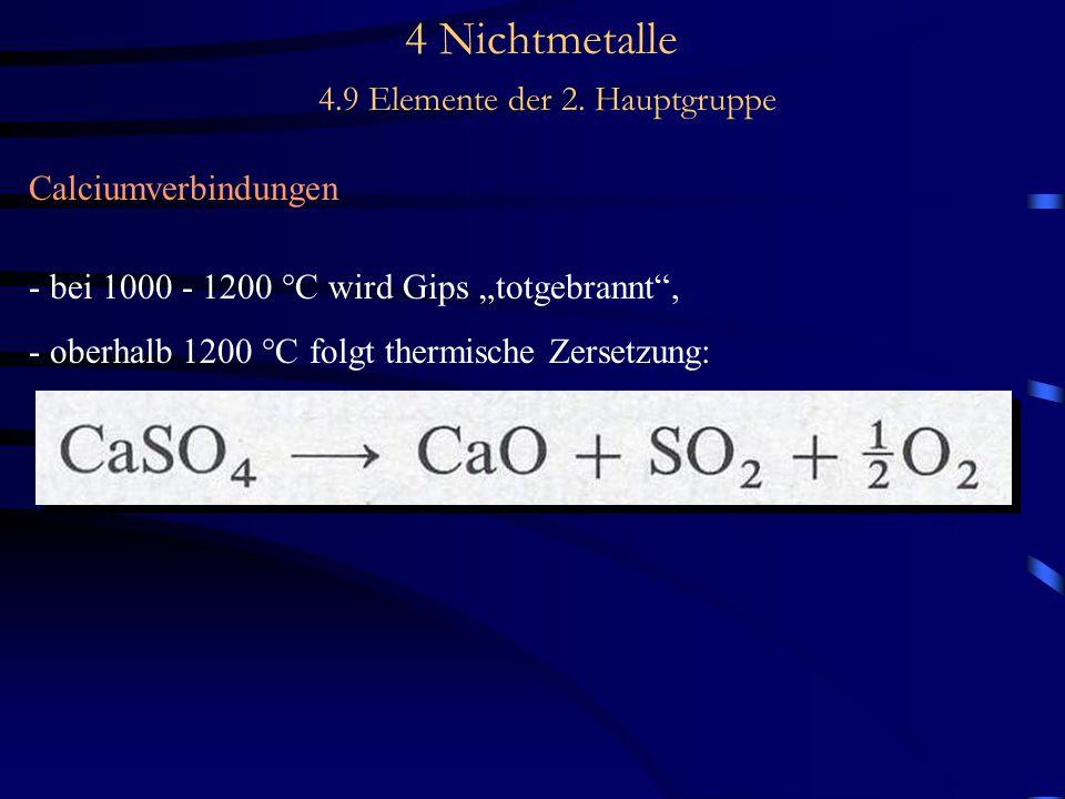 """4 Nichtmetalle 4.9 Elemente der 2. Hauptgruppe Calciumverbindungen - bei 1000 - 1200 °C wird Gips """"totgebrannt"""", - oberhalb 1200 °C folgt thermische Z"""