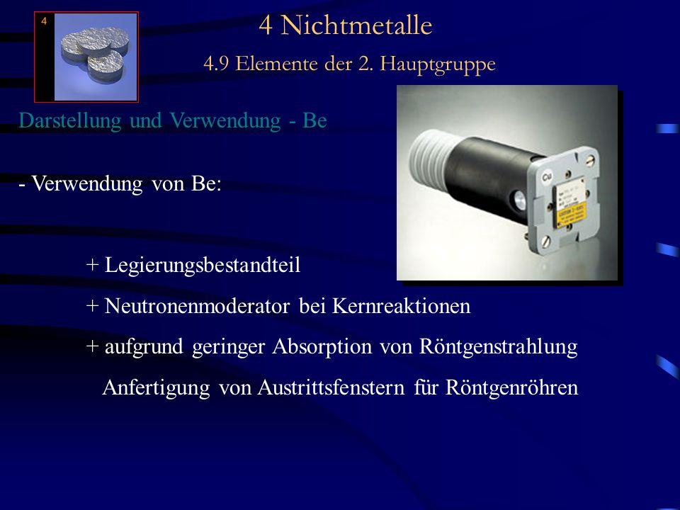 4 Nichtmetalle 4.9 Elemente der 2. Hauptgruppe Darstellung und Verwendung - Be - Verwendung von Be: + Legierungsbestandteil + Neutronenmoderator bei K