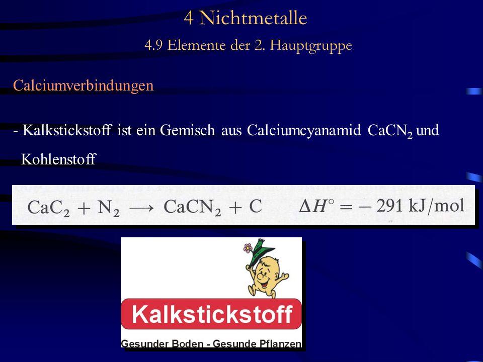 4 Nichtmetalle 4.9 Elemente der 2. Hauptgruppe Calciumverbindungen - Kalkstickstoff ist ein Gemisch aus Calciumcyanamid CaCN 2 und Kohlenstoff