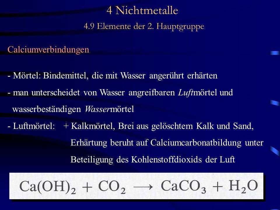 4 Nichtmetalle 4.9 Elemente der 2. Hauptgruppe Calciumverbindungen - Mörtel: Bindemittel, die mit Wasser angerührt erhärten - man unterscheidet von Wa