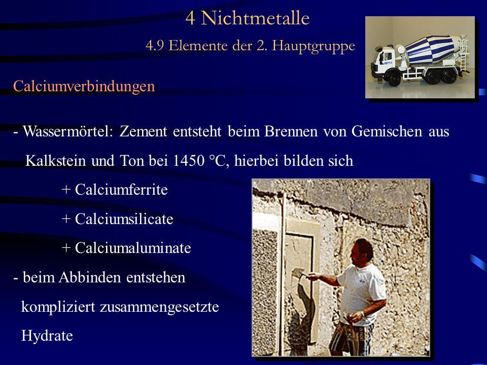 4 Nichtmetalle 4.9 Elemente der 2. Hauptgruppe Calciumverbindungen - Wassermörtel: Zement entsteht beim Brennen von Gemischen aus Kalkstein und Ton be