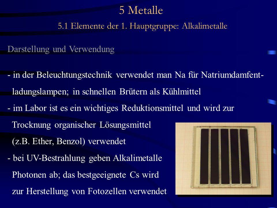 5 Metalle 5.1 Elemente der 1. Hauptgruppe: Alkalimetalle Darstellung und Verwendung - in der Beleuchtungstechnik verwendet man Na für Natriumdamfent-