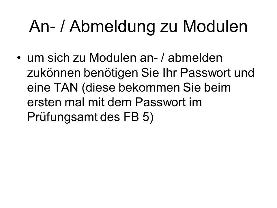An- / Abmeldung zu Modulen um sich zu Modulen an- / abmelden zukönnen benötigen Sie Ihr Passwort und eine TAN (diese bekommen Sie beim ersten mal mit dem Passwort im Prüfungsamt des FB 5)