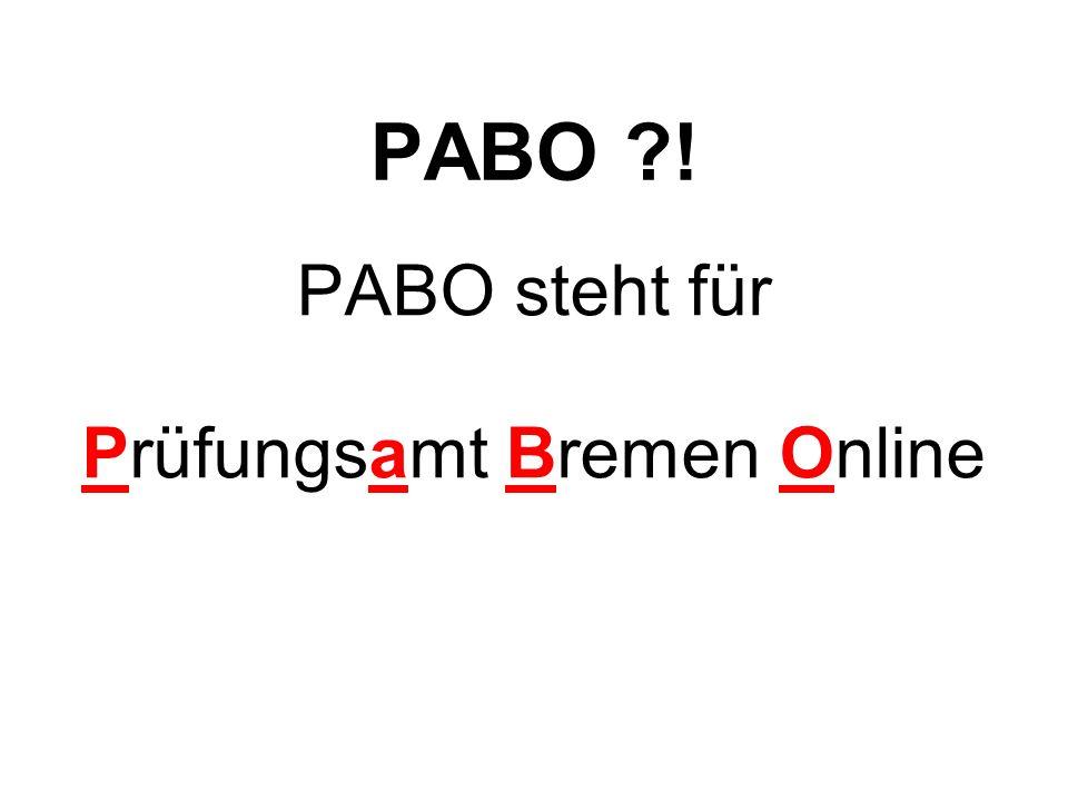 PABO ?! PABO steht für Prüfungsamt Bremen Online