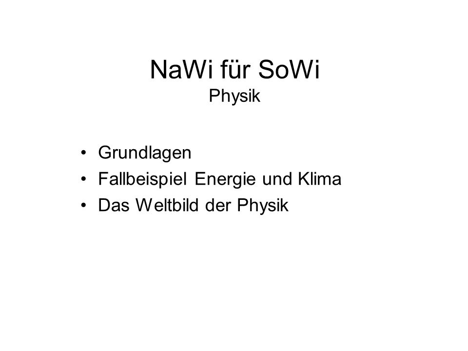 NaWi für SoWi Physik Grundlagen Fallbeispiel Energie und Klima Das Weltbild der Physik