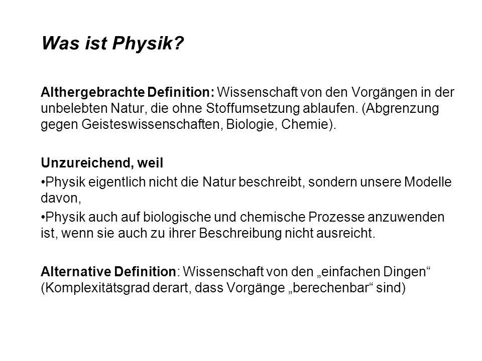 Was ist Physik? Althergebrachte Definition: Wissenschaft von den Vorgängen in der unbelebten Natur, die ohne Stoffumsetzung ablaufen. (Abgrenzung gege