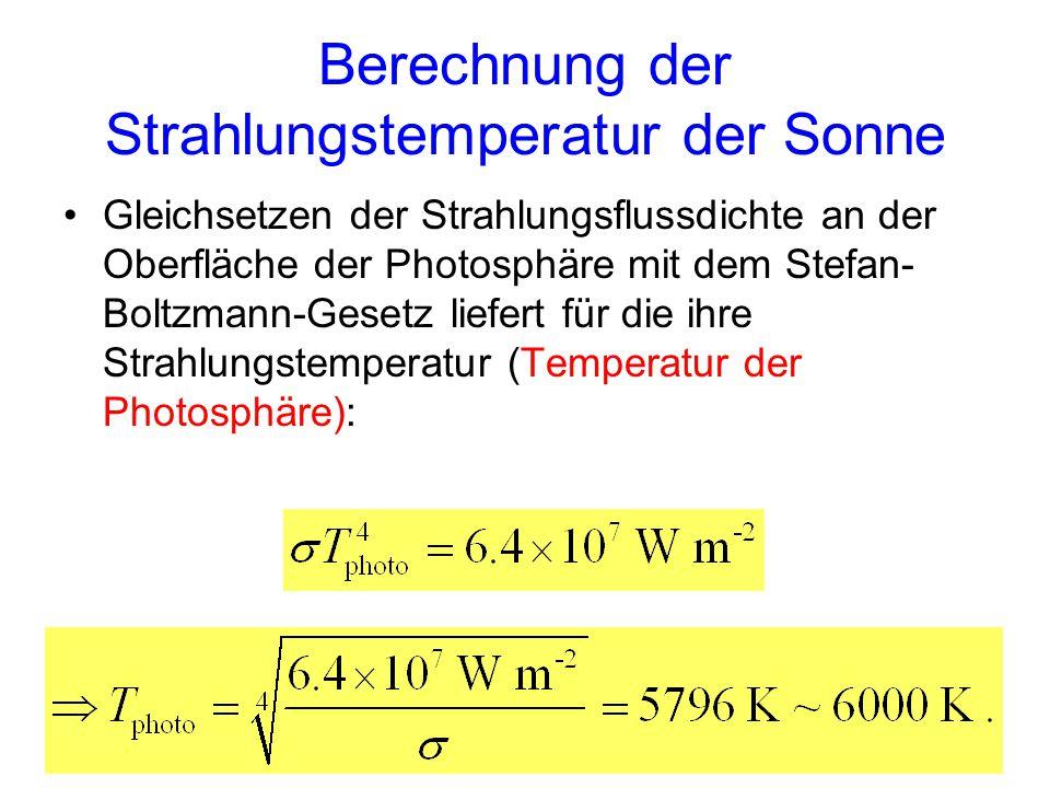 Berechnung der Strahlungstemperatur der Sonne Gleichsetzen der Strahlungsflussdichte an der Oberfläche der Photosphäre mit dem Stefan- Boltzmann-Geset