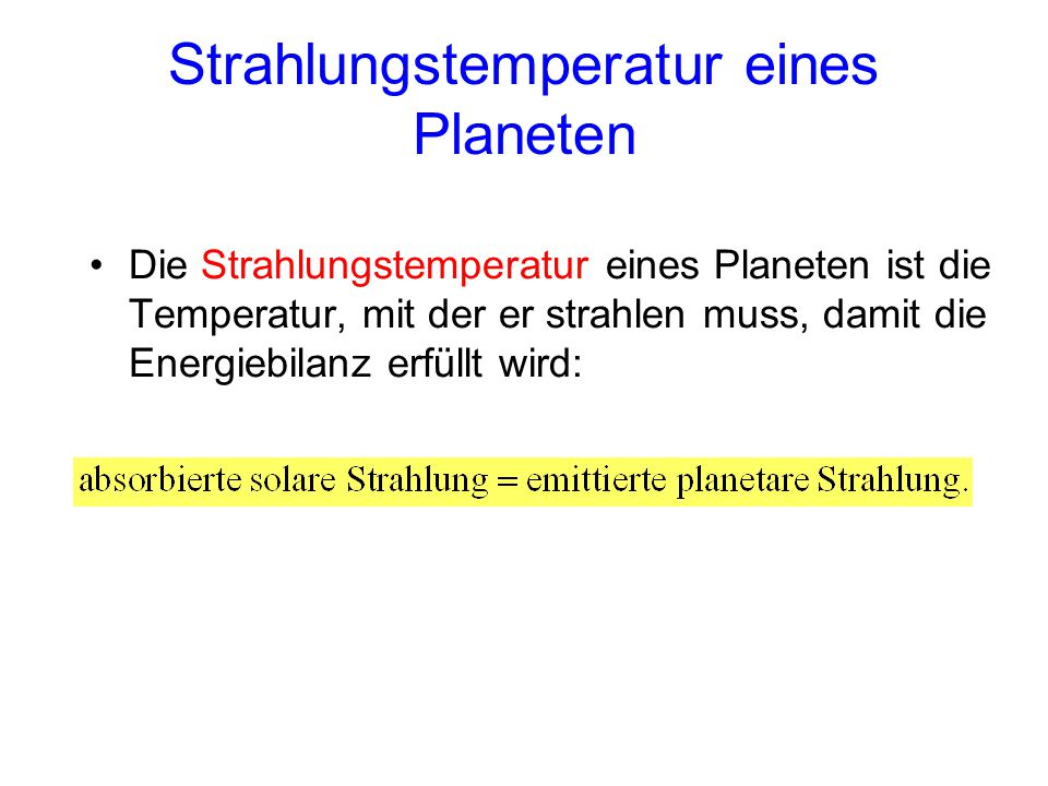Strahlungstemperatur eines Planeten Die Strahlungstemperatur eines Planeten ist die Temperatur, mit der er strahlen muss, damit die Energiebilanz erfü