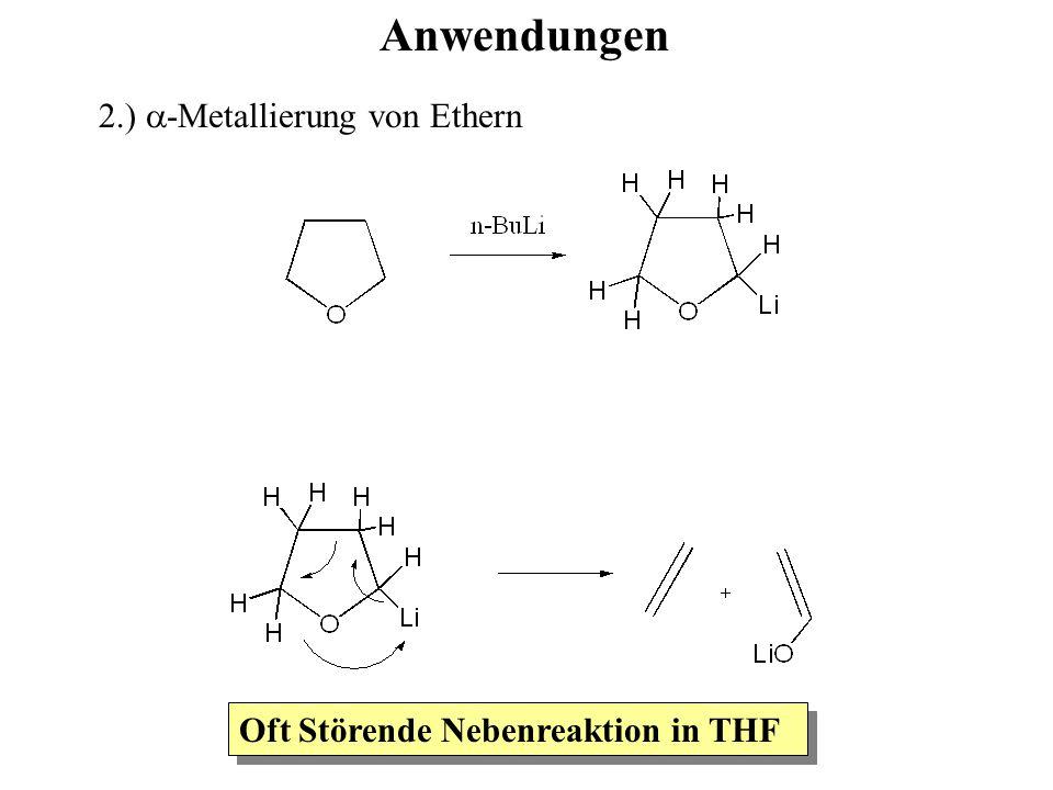  -Metallierung von Ethern Anwendungen Oft Störende Nebenreaktion in THF