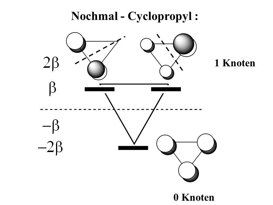 Nochmal - Cyclopropyl : 1 Knoten 0 Knoten