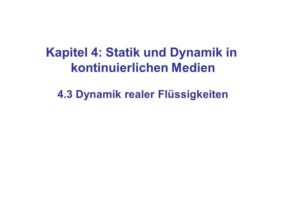 Kapitel 4: Statik und Dynamik in kontinuierlichen Medien 4.3 Dynamik realer Flüssigkeiten