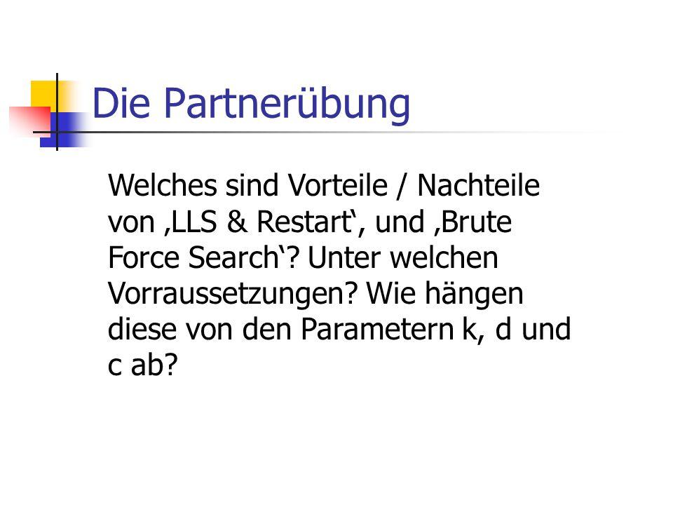 Die Partnerübung Welches sind Vorteile / Nachteile von 'LLS & Restart', und 'Brute Force Search'? Unter welchen Vorraussetzungen? Wie hängen diese von