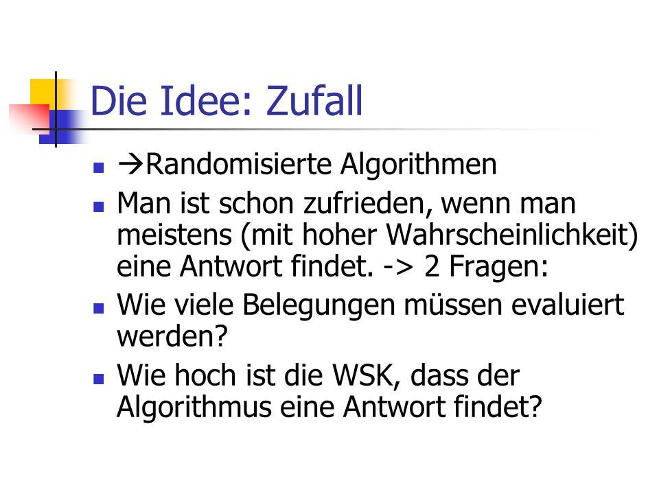 Die Idee: Zufall  Randomisierte Algorithmen Man ist schon zufrieden, wenn man meistens (mit hoher Wahrscheinlichkeit) eine Antwort findet. -> 2 Frage