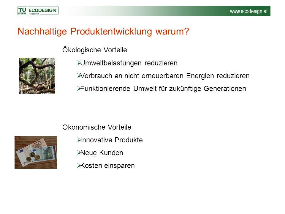 www.ecodesign.at Nachhaltige Produktentwicklung warum? Ökologische Vorteile  Umweltbelastungen reduzieren  Verbrauch an nicht erneuerbaren Energien