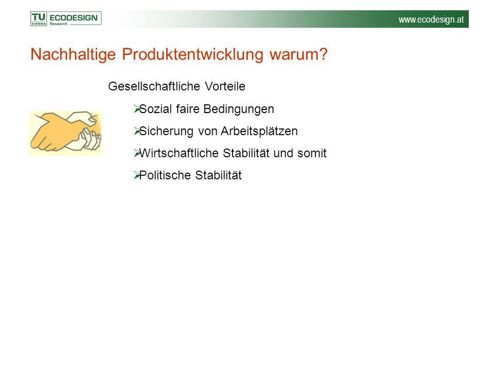 www.ecodesign.at Gesellschaftliche Vorteile  Sozial faire Bedingungen  Sicherung von Arbeitsplätzen  Wirtschaftliche Stabilität und somit  Politis