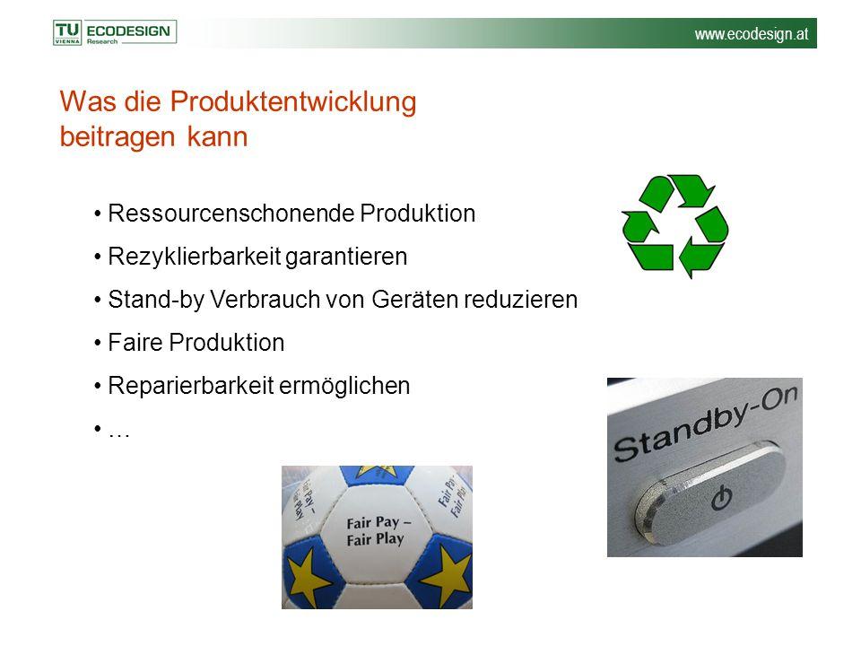 www.ecodesign.at Was die Produktentwicklung beitragen kann Ressourcenschonende Produktion Rezyklierbarkeit garantieren Stand-by Verbrauch von Geräten