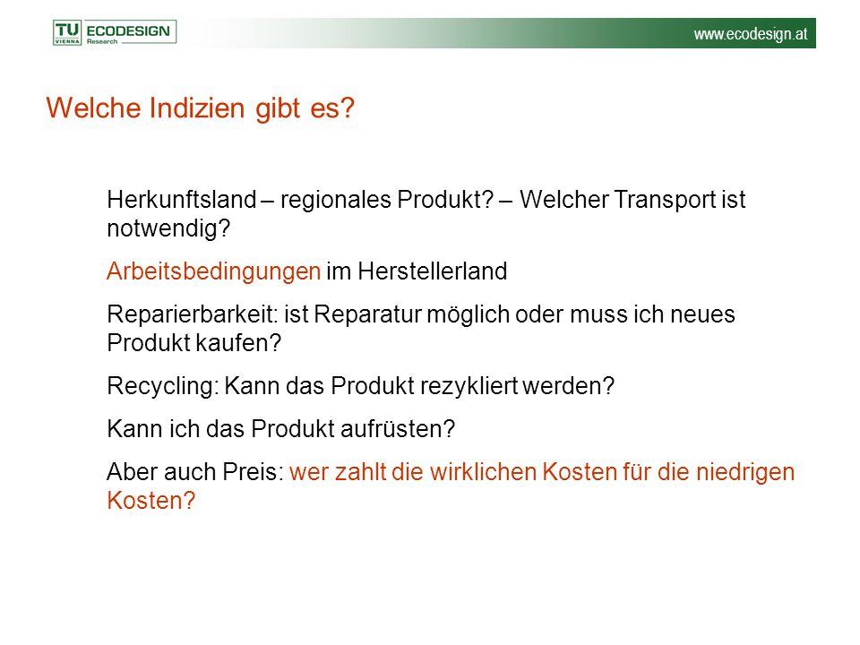 www.ecodesign.at Welche Indizien gibt es? Herkunftsland – regionales Produkt? – Welcher Transport ist notwendig? Arbeitsbedingungen im Herstellerland