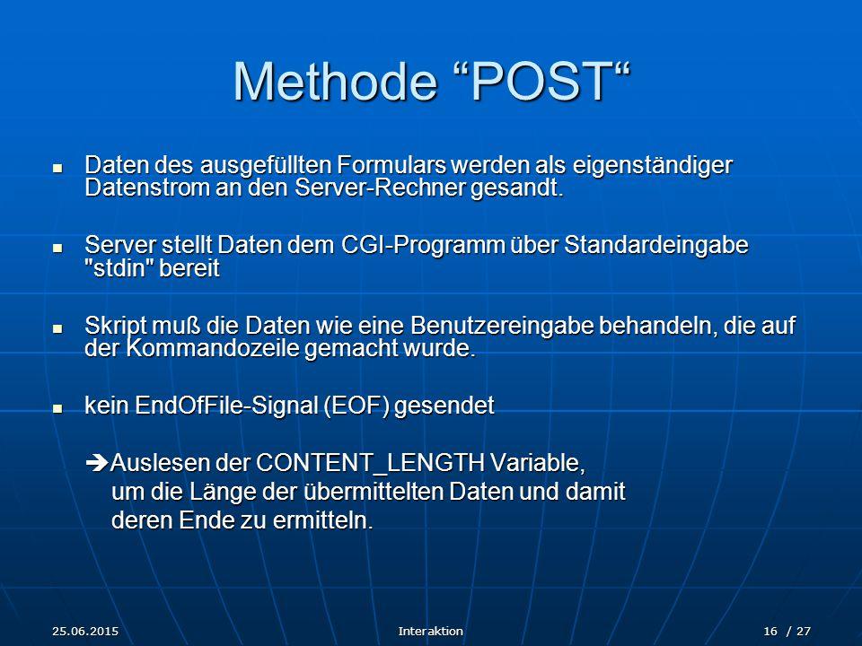 """25.06.2015Interaktion16 / 27 Methode """"POST"""" Daten des ausgefüllten Formulars werden als eigenständiger Datenstrom an den Server-Rechner gesandt. Daten"""