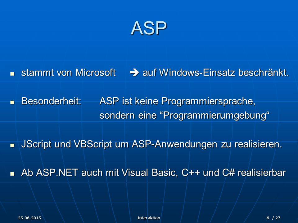25.06.2015Interaktion6 / 27 ASP stammt von Microsoft  auf Windows-Einsatz beschränkt. stammt von Microsoft  auf Windows-Einsatz beschränkt. Besonder