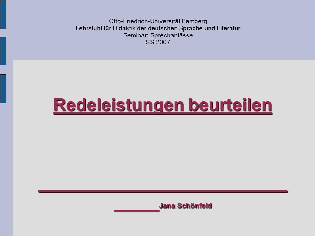 Redeleistungen beurteilen Jana Schönfeld Otto-Friedrich-Universität Bamberg Lehrstuhl für Didaktik der deutschen Sprache und Literatur Seminar: Sprech
