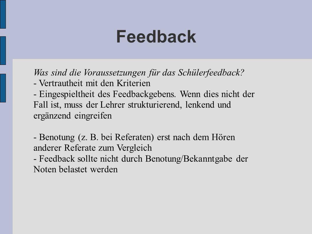 Feedback Was sind die Voraussetzungen für das Schülerfeedback? - Vertrautheit mit den Kriterien - Eingespieltheit des Feedbackgebens. Wenn dies nicht