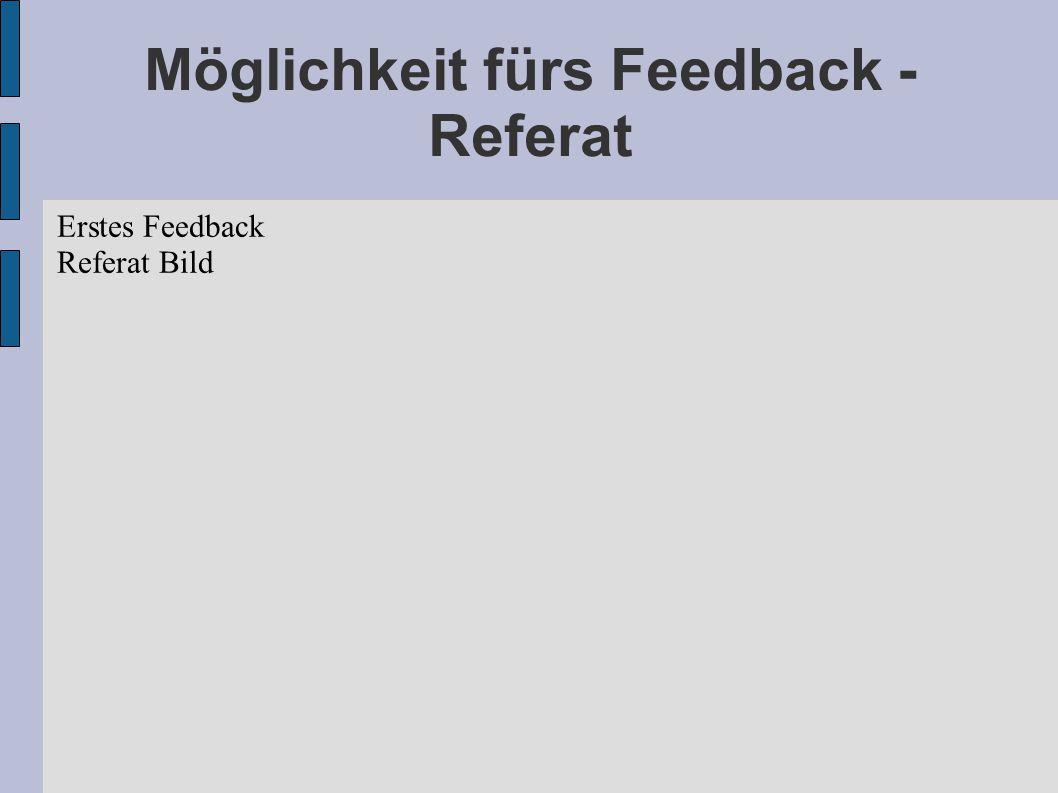 Möglichkeit fürs Feedback - Referat Erstes Feedback Referat Bild